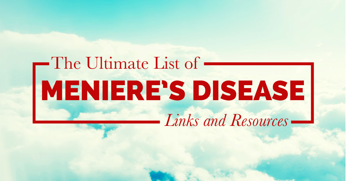 The Ultimate List Of Meniere S Disease Links And Resources
