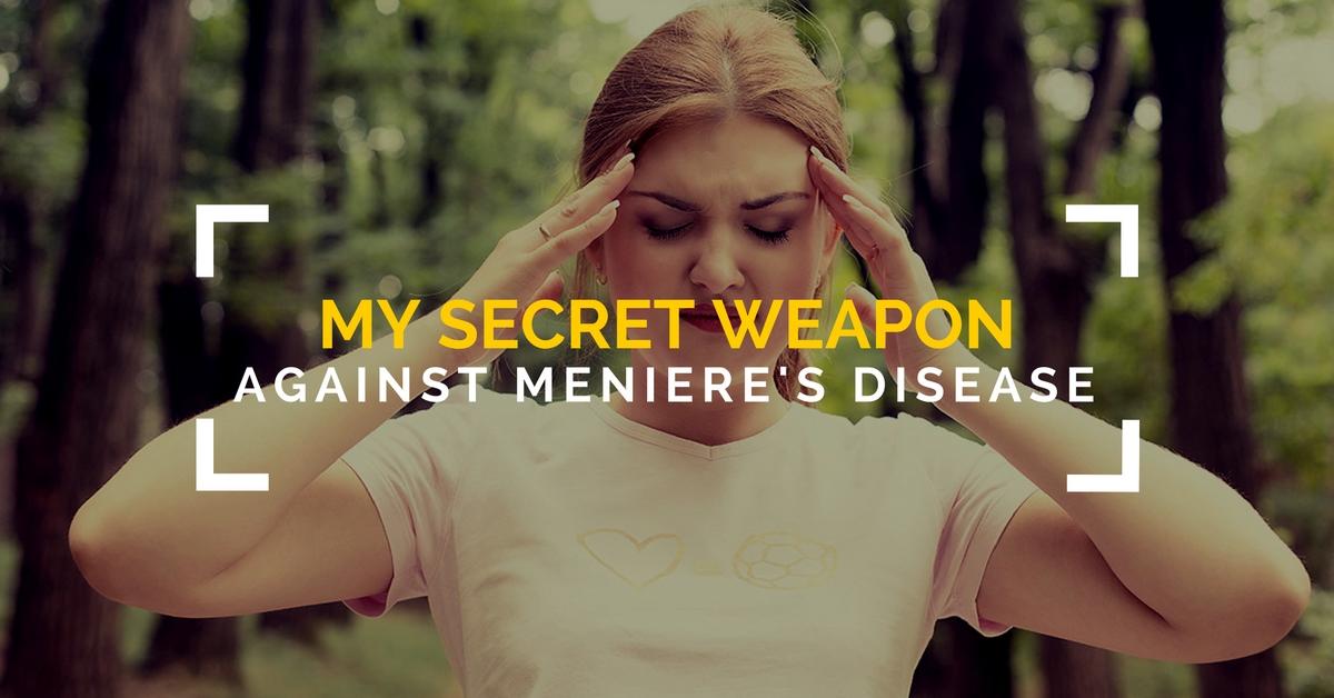 My Secret Weapon Against Meniere's Disease