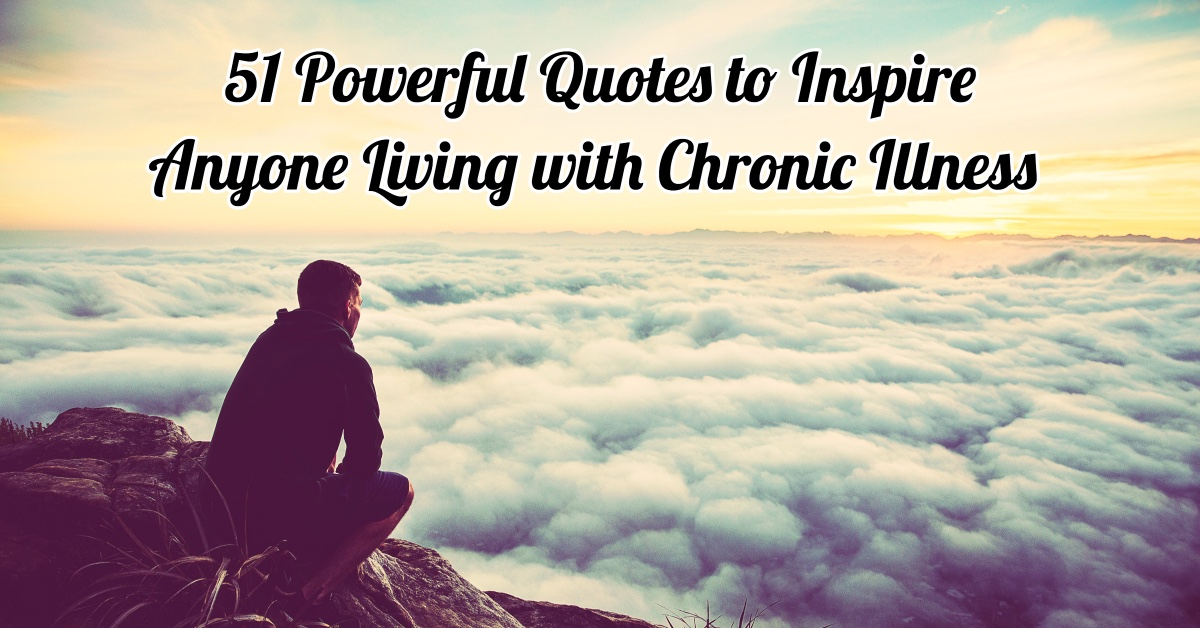 51 powerful quotes to inspire anyone living with chronic